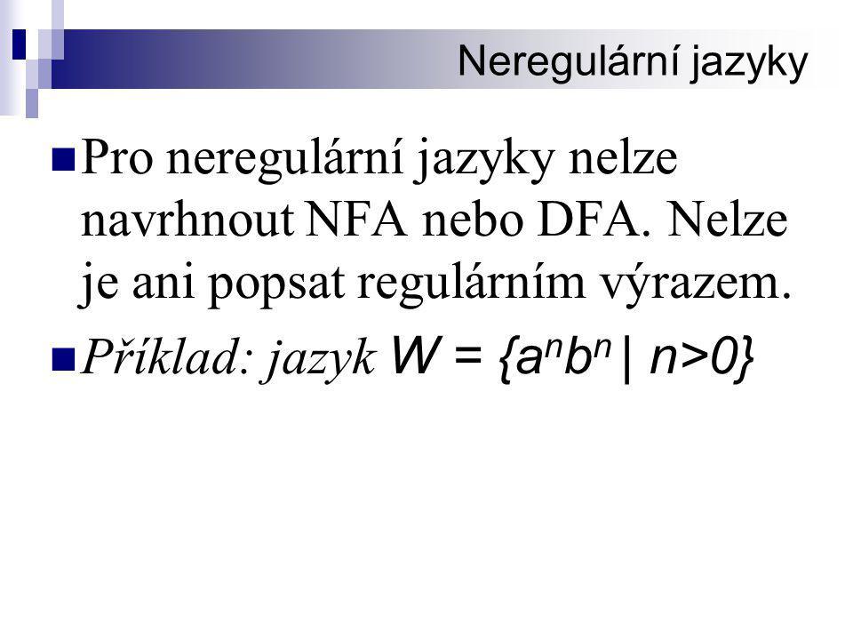 Neregulární jazyky  Pro neregulární jazyky nelze navrhnout NFA nebo DFA.