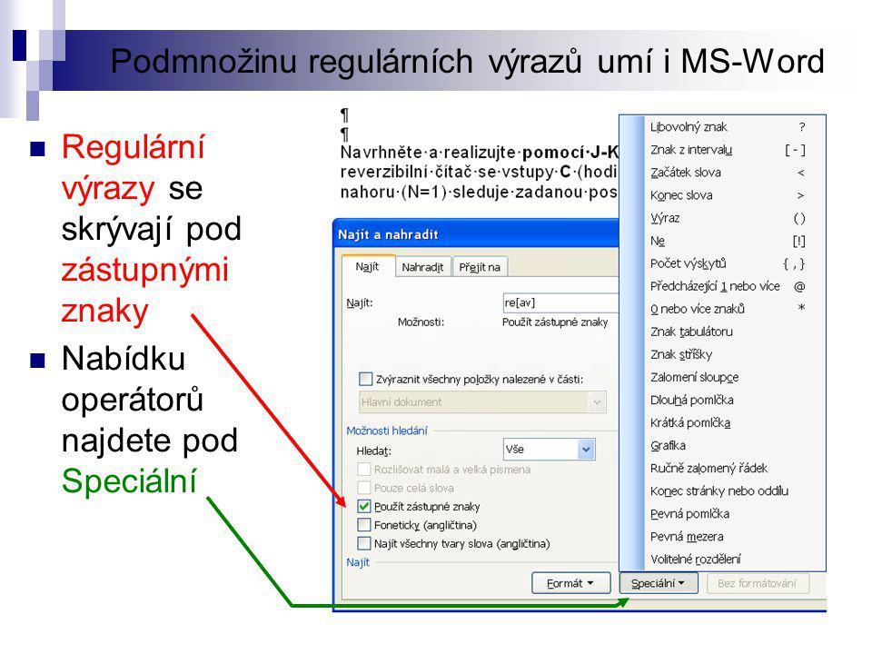 Podmnožinu regulárních výrazů umí i MS-Word  Regulární výrazy se skrývají pod zástupnými znaky  Nabídku operátorů najdete pod Speciální