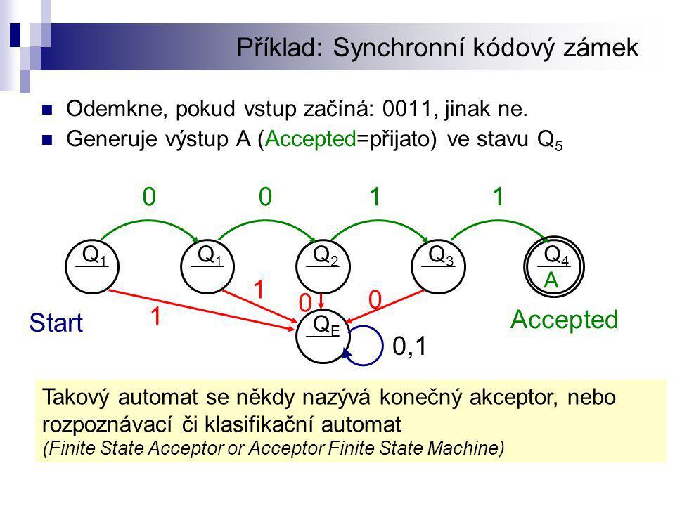 Příklad: Synchronní kódový zámek  Odemkne, pokud vstup začíná: 0011, jinak ne.