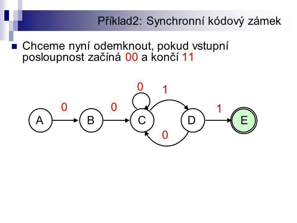 Příklad2: Synchronní kódový zámek  Chceme nyní odemknout, pokud vstupní posloupnost začíná 00 a končí 11 1 0 00 0 1 ABCDE