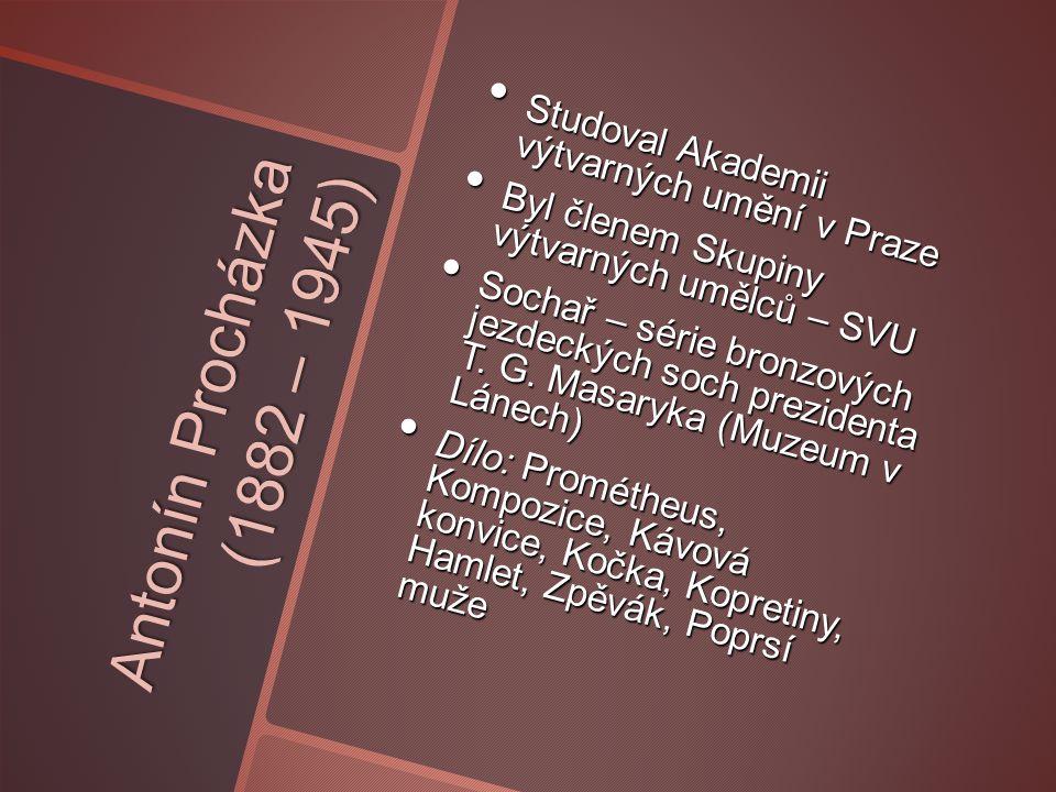 Pracuj s internetem, vyhledej obrázky Antonína Procházky  http://www.creativoas.cz/ autori/83-antonin- prochazka/  http://www.svumanes.cz/ vystavni-plan-ke-125- vyroci-zalozeni-svu- manes-2012