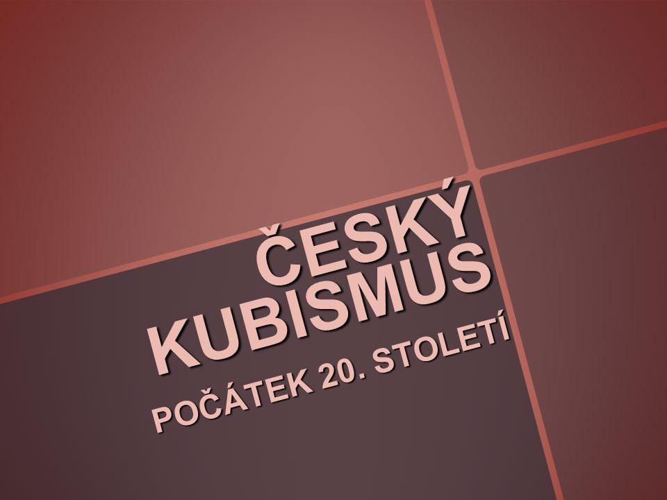 ČESKÝ KUBISMUS POČÁTEK 20. STOLETÍ