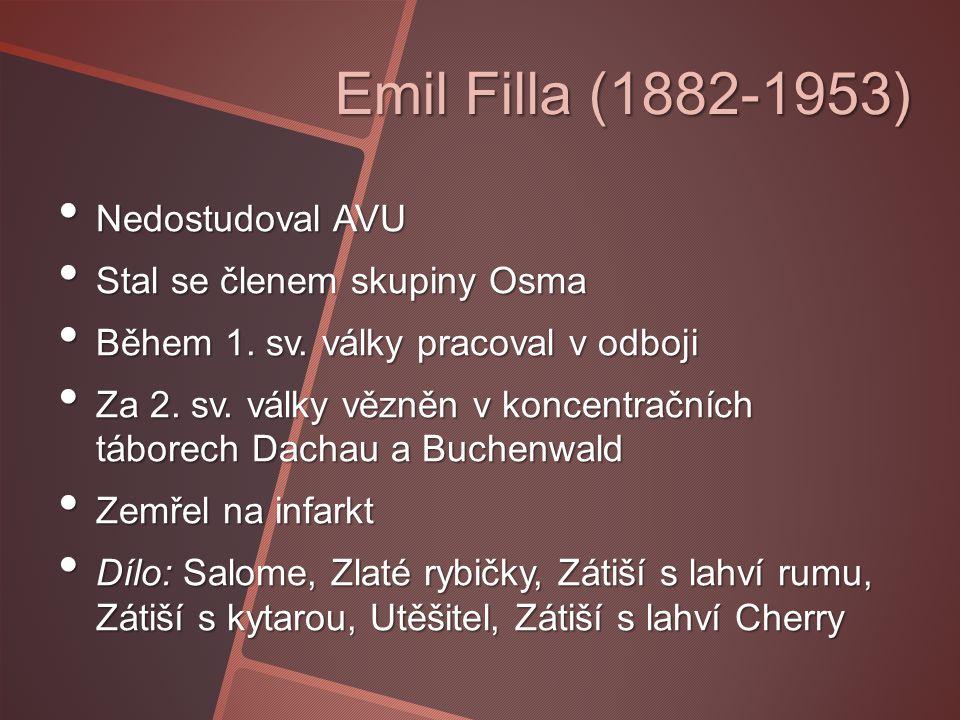 Emil Filla (1882-1953) • Nedostudoval AVU • Stal se členem skupiny Osma • Během 1.