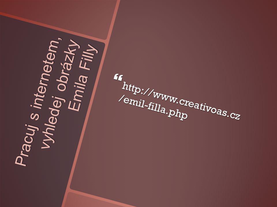 Pracuj s internetem, vyhledej obrázky Emila Filly  http://www.creativoas.cz /emil-filla.php