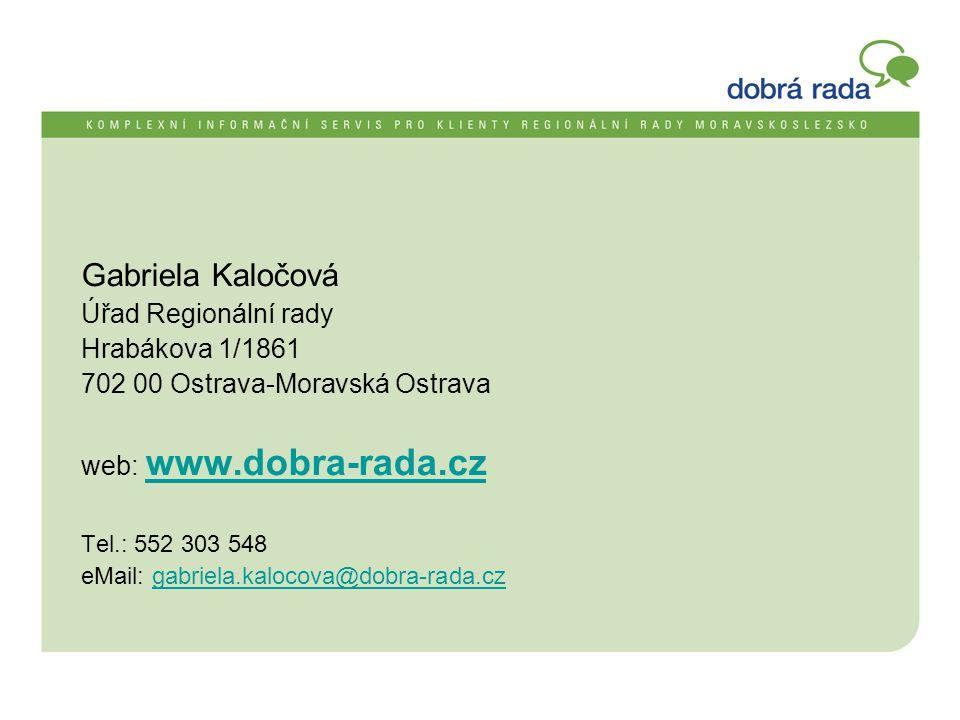 Gabriela Kaločová Úřad Regionální rady Hrabákova 1/1861 702 00 Ostrava-Moravská Ostrava web: www.dobra-rada.cz www.dobra-rada.cz Tel.: 552 303 548 eMail: gabriela.kalocova@dobra-rada.czgabriela.kalocova@dobra-rada.cz