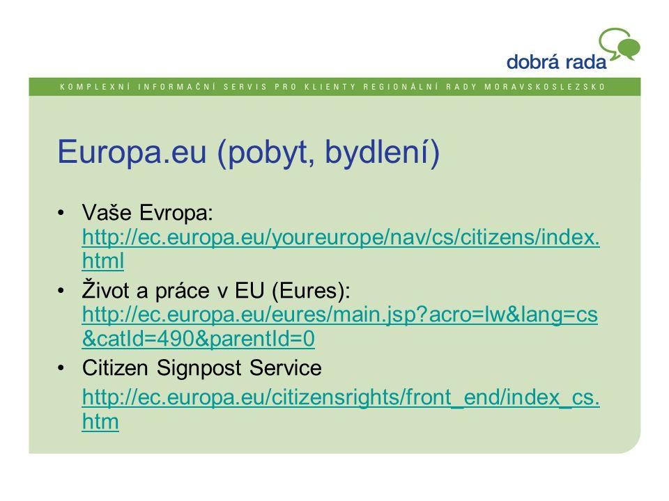 Europa.eu (pobyt, bydlení) •Vaše Evropa: http://ec.europa.eu/youreurope/nav/cs/citizens/index. html http://ec.europa.eu/youreurope/nav/cs/citizens/ind
