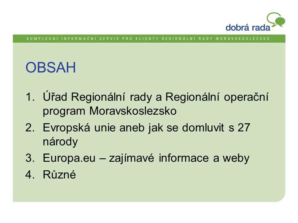 OBSAH 1.Úřad Regionální rady a Regionální operační program Moravskoslezsko 2.Evropská unie aneb jak se domluvit s 27 národy 3.Europa.eu – zajímavé informace a weby 4.Různé