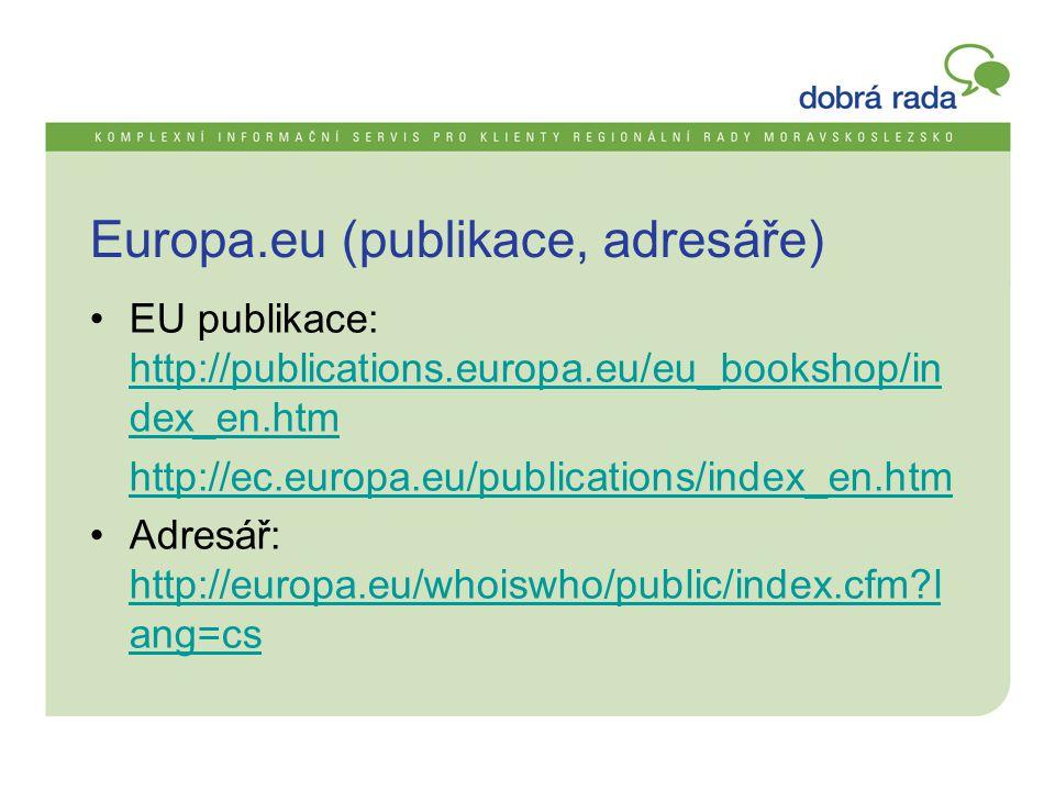 Europa.eu (publikace, adresáře) •EU publikace: http://publications.europa.eu/eu_bookshop/in dex_en.htm http://publications.europa.eu/eu_bookshop/in dex_en.htm http://ec.europa.eu/publications/index_en.htm •Adresář: http://europa.eu/whoiswho/public/index.cfm l ang=cs http://europa.eu/whoiswho/public/index.cfm l ang=cs