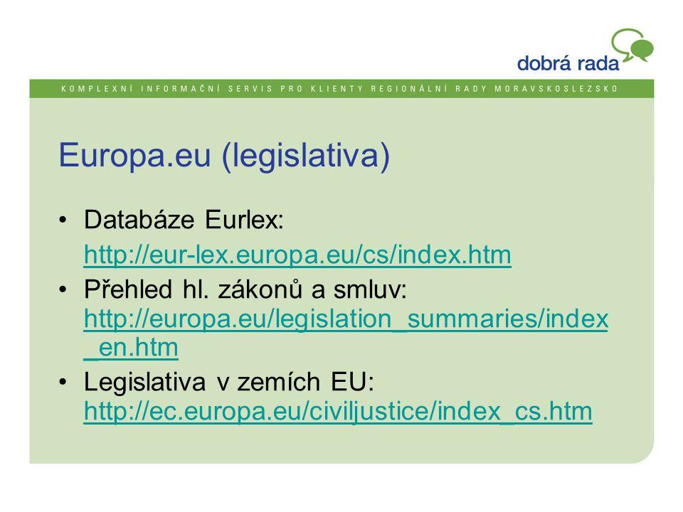 Europa.eu (legislativa) •Databáze Eurlex: http://eur-lex.europa.eu/cs/index.htm •Přehled hl. zákonů a smluv: http://europa.eu/legislation_summaries/in
