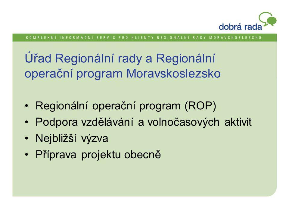 Úřad Regionální rady a Regionální operační program Moravskoslezsko •Regionální operační program (ROP) •Podpora vzdělávání a volnočasových aktivit •Nejbližší výzva •Příprava projektu obecně