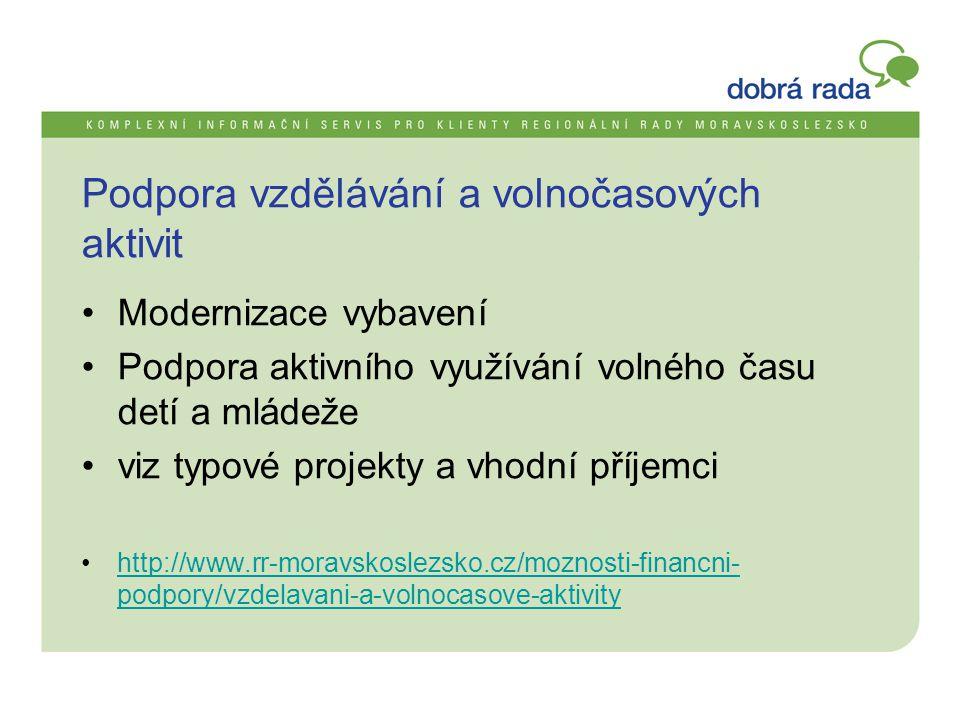 Podpora vzdělávání a volnočasových aktivit •Modernizace vybavení •Podpora aktivního využívání volného času detí a mládeže •viz typové projekty a vhodní příjemci •http://www.rr-moravskoslezsko.cz/moznosti-financni- podpory/vzdelavani-a-volnocasove-aktivityhttp://www.rr-moravskoslezsko.cz/moznosti-financni- podpory/vzdelavani-a-volnocasove-aktivity