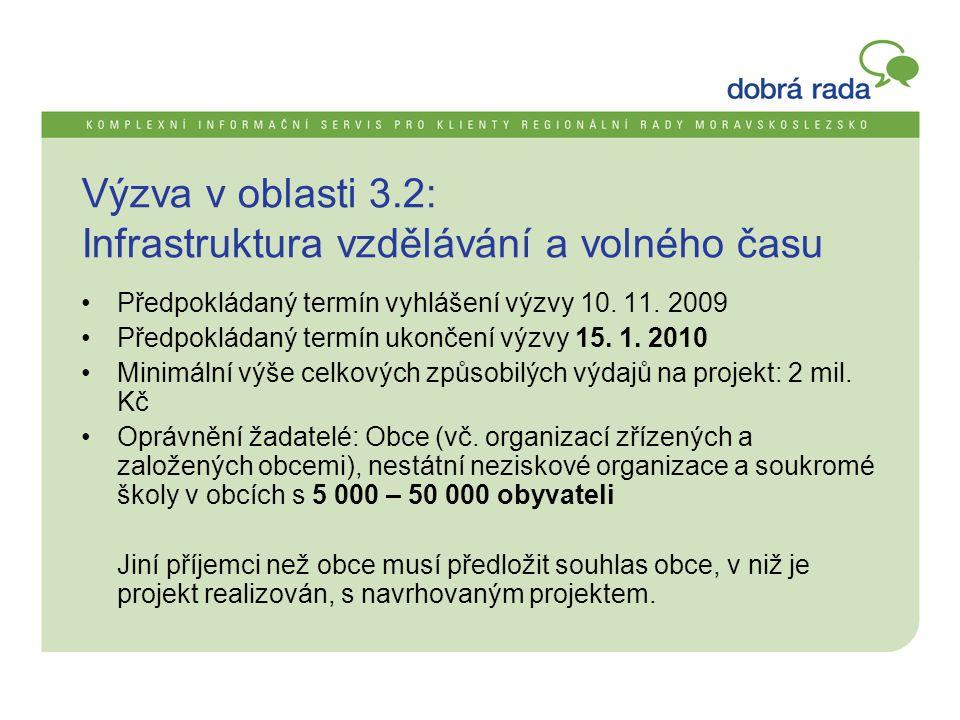 Výzva v oblasti 3.2: Infrastruktura vzdělávání a volného času •Předpokládaný termín vyhlášení výzvy 10. 11. 2009 •Předpokládaný termín ukončení výzvy