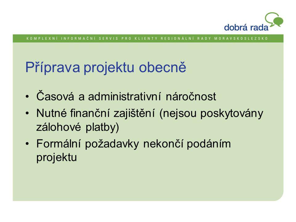 Příprava projektu obecně •Časová a administrativní náročnost •Nutné finanční zajištění (nejsou poskytovány zálohové platby) •Formální požadavky nekončí podáním projektu