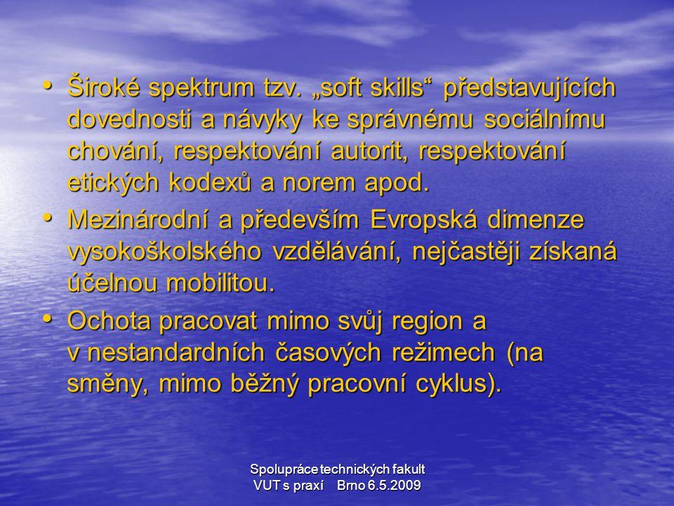 """Spolupráce technických fakult VUT s praxí Brno 6.5.2009 • Široké spektrum tzv. """"soft skills"""" představujících dovednosti a návyky ke správnému sociální"""