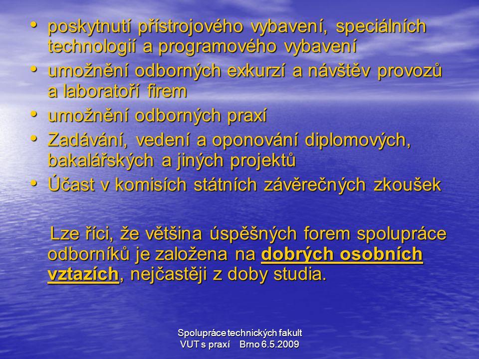 Spolupráce technických fakult VUT s praxí Brno 6.5.2009 • poskytnutí přístrojového vybavení, speciálních technologií a programového vybavení • umožněn