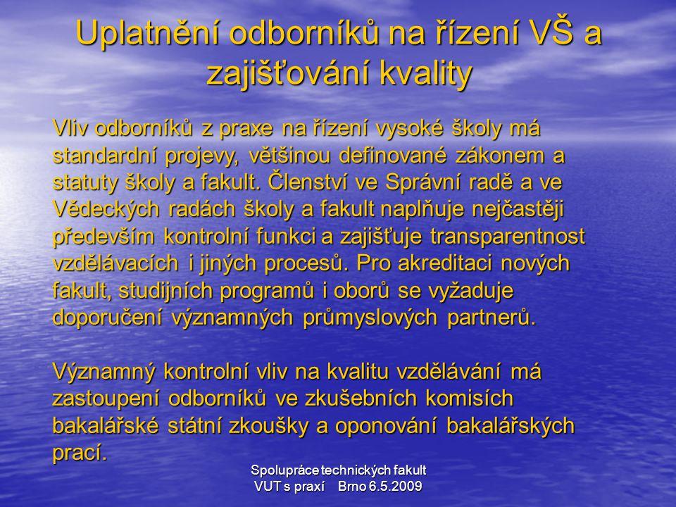Spolupráce technických fakult VUT s praxí Brno 6.5.2009 Uplatnění odborníků na řízení VŠ a zajišťování kvality Vliv odborníků z praxe na řízení vysoké