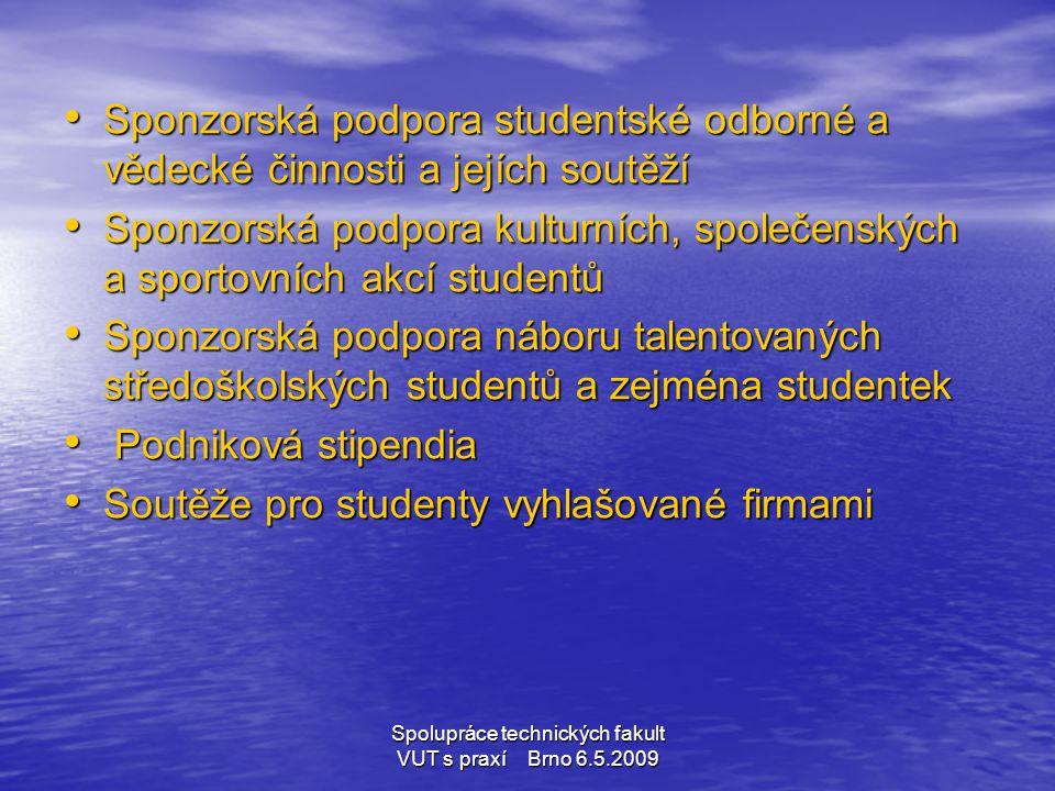 Spolupráce technických fakult VUT s praxí Brno 6.5.2009 • Sponzorská podpora studentské odborné a vědecké činnosti a jejích soutěží • Sponzorská podpo