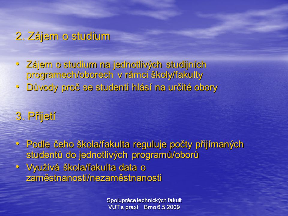 Spolupráce technických fakult VUT s praxí Brno 6.5.2009 2. Zájem o studium • Zájem o studium na jednotlivých studijních programech/oborech v rámci ško