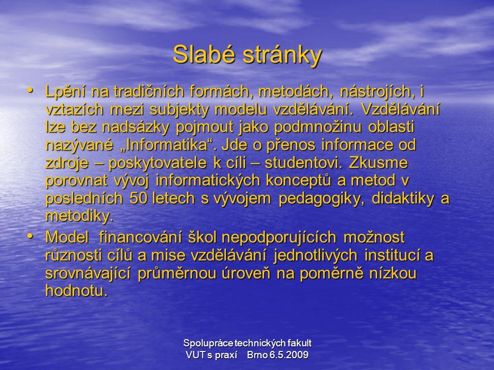 Spolupráce technických fakult VUT s praxí Brno 6.5.2009 Slabé stránky • Lpění na tradičních formách, metodách, nástrojích, i vztazích mezi subjekty mo