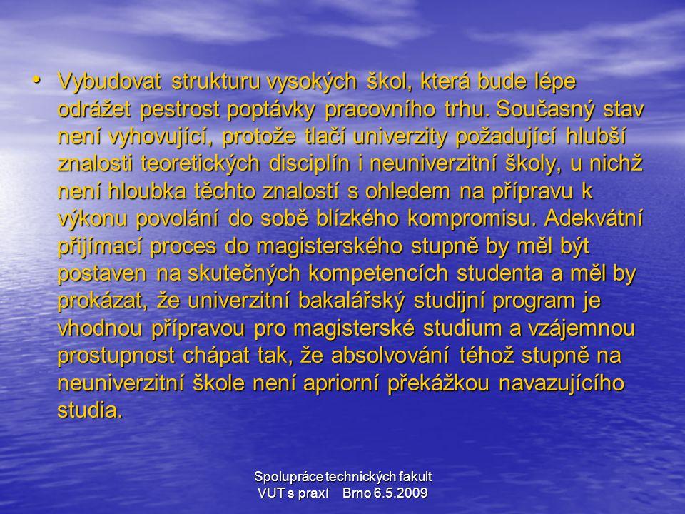 Spolupráce technických fakult VUT s praxí Brno 6.5.2009 • Vybudovat strukturu vysokých škol, která bude lépe odrážet pestrost poptávky pracovního trhu