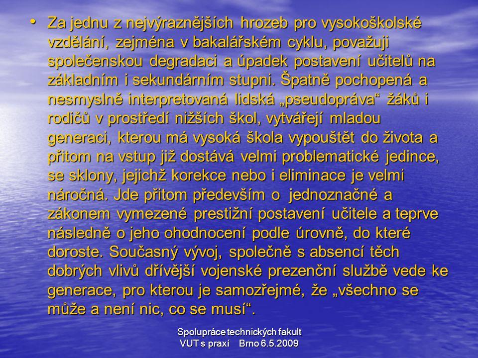 Spolupráce technických fakult VUT s praxí Brno 6.5.2009 • Za jednu z nejvýraznějších hrozeb pro vysokoškolské vzdělání, zejména v bakalářském cyklu, p