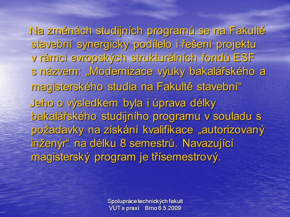 Spolupráce technických fakult VUT s praxí Brno 6.5.2009 Na změnách studijních programů se na Fakultě stavební synergicky podílelo i řešení projektu v