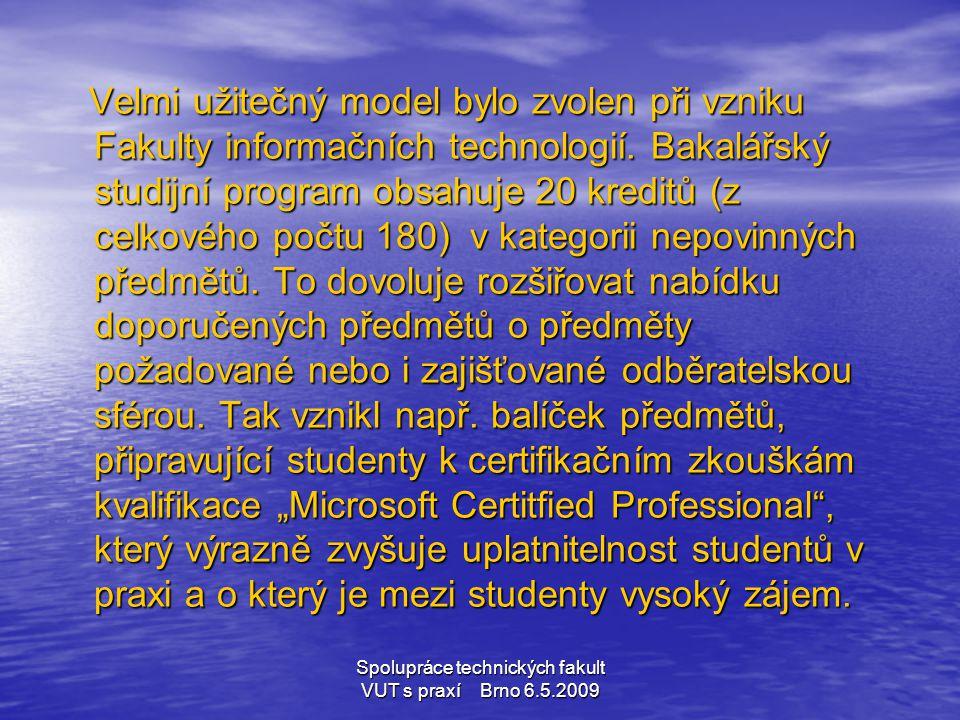 Spolupráce technických fakult VUT s praxí Brno 6.5.2009 Tento model se nabízí i pro jiné partnery, nebo pro vytvoření odborných zaměření jednooborového studijního programu.