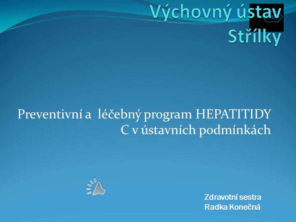 Preventivní a léčebný program HEPATITIDY C v ústavních podmínkách Zdravotní sestra Radka Konečná