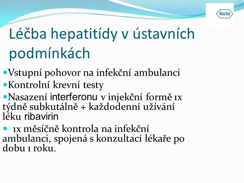 Léčba hepatitídy v ústavních podmínkách  Vstupní pohovor na infekční ambulanci  Kontrolní krevní testy  Nasazení interferonu v injekční formě 1x tý