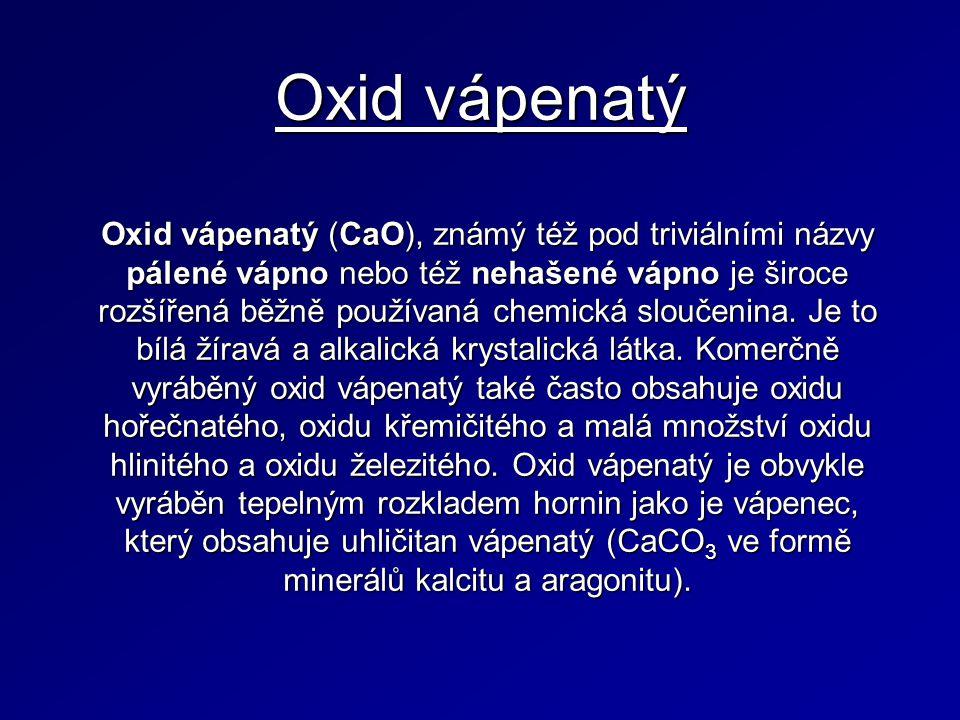 Oxid vápenatý Oxid vápenatý (CaO), známý též pod triviálními názvy pálené vápno nebo též nehašené vápno je široce rozšířená běžně používaná chemická sloučenina.