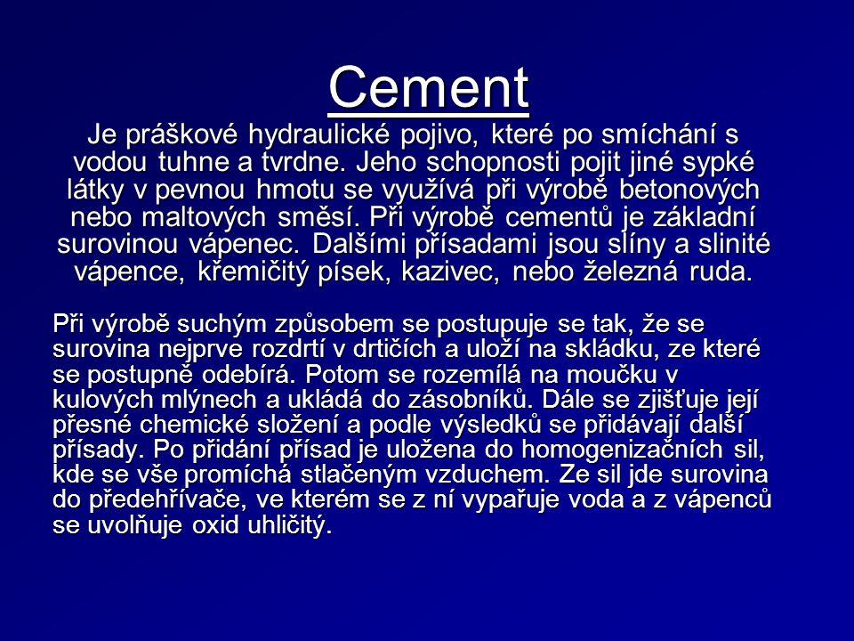 Cement Je práškové hydraulické pojivo, které po smíchání s vodou tuhne a tvrdne.