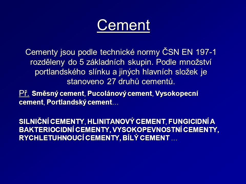 Cement Cementy jsou podle technické normy ČSN EN 197-1 rozděleny do 5 základních skupin.