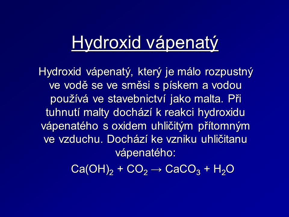Hydroxid vápenatý Hydroxid vápenatý, který je málo rozpustný ve vodě se ve směsi s pískem a vodou používá ve stavebnictví jako malta.