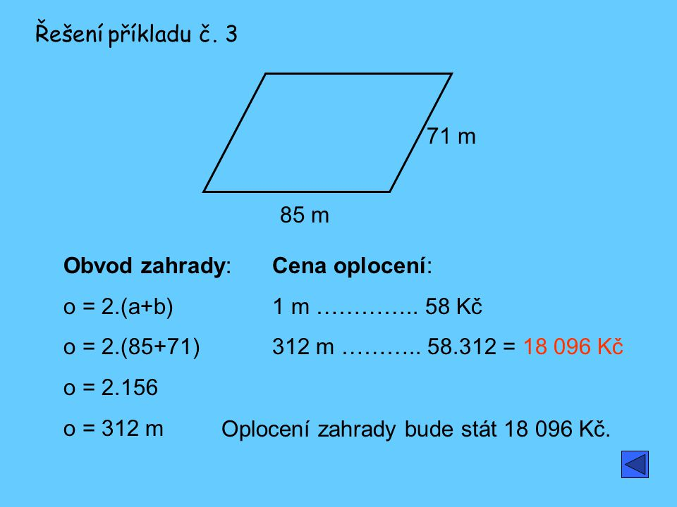 85 m 71 m Obvod zahrady: o = 2.(a+b) o = 2.(85+71) o = 2.156 o = 312 m Cena oplocení: 1 m …………..