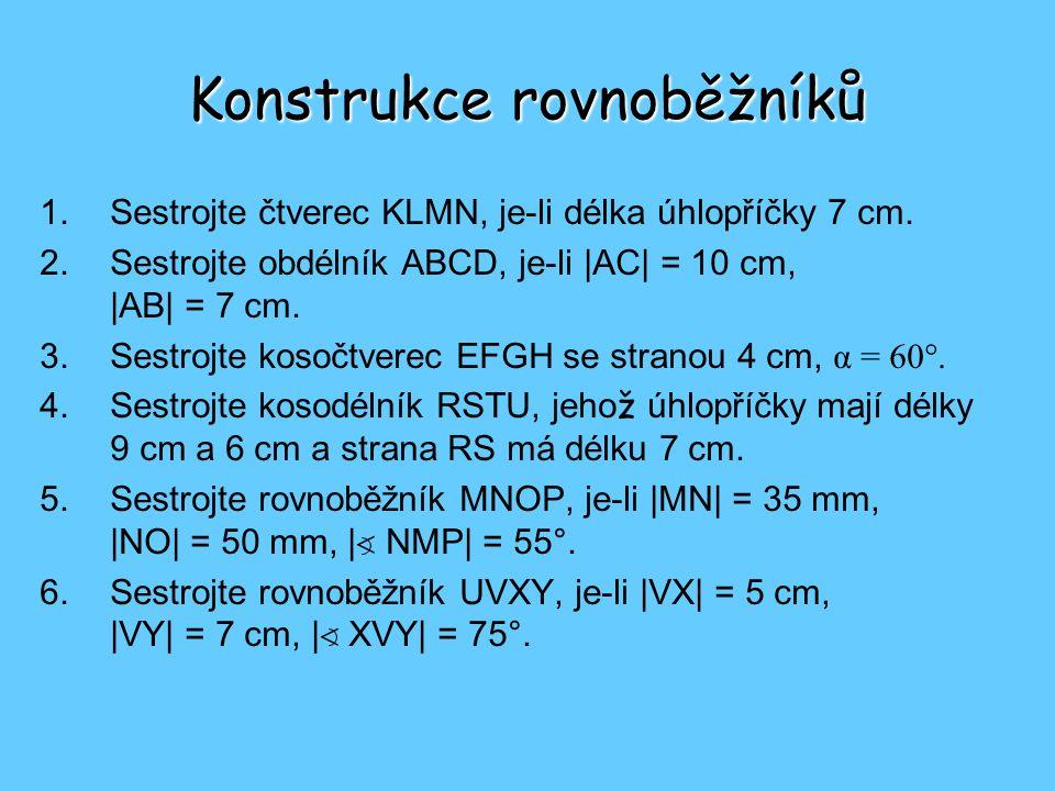 Konstrukce rovnoběžníků 1.Sestrojte čtverec KLMN, je-li délka úhlopříčky 7 cm.