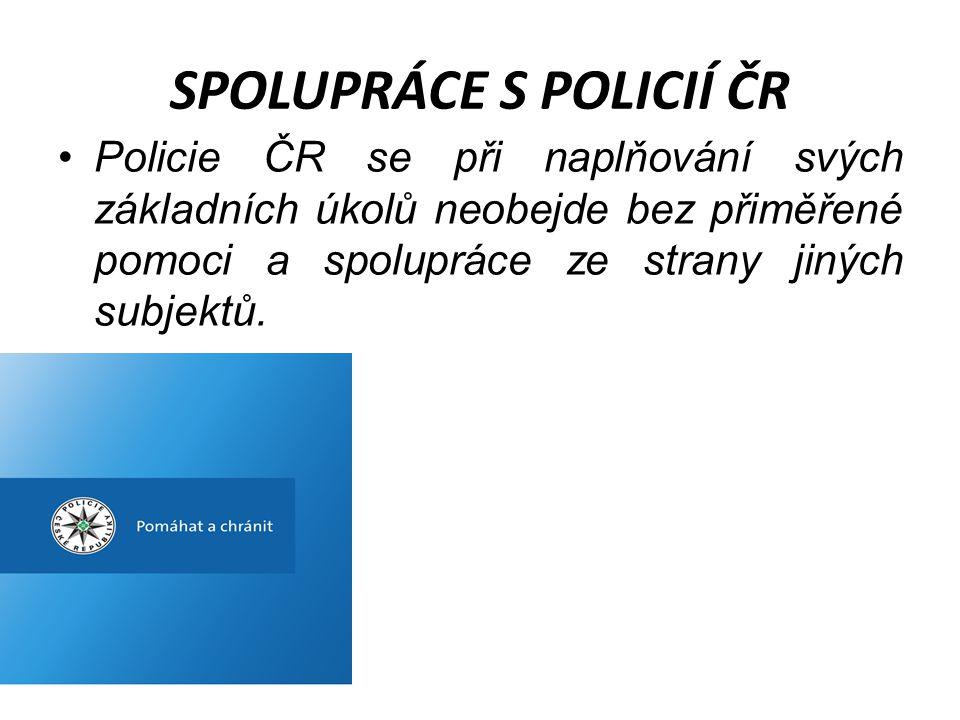 SPOLUPRÁCE S POLICIÍ ČR •Policie při plnění svých úkolů spolupracuje s ozbrojenými silami, bezpečnostními sbory a dalšími orgány veřejné správy, jakož i s právnickými a fyzickými osobami.