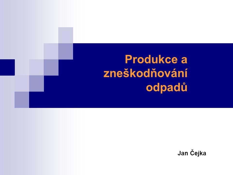 Produkce a zneškodňování odpadů Jan Čejka
