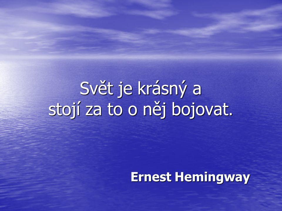 Svět je krásný a stojí za to o něj bojovat. Ernest Hemingway