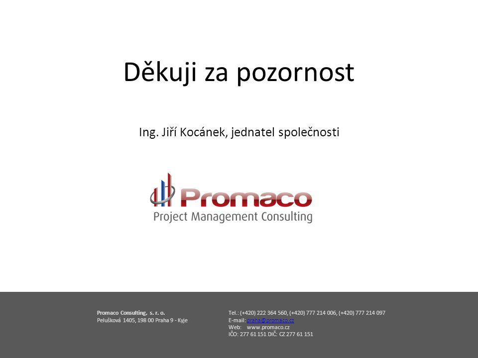 Tel.: (+420) 222 364 560, (+420) 777 214 006, (+420) 777 214 097 E-mail: praha@promaco.czpraha@promaco.cz Web: www.promaco.cz IČO: 277 61 151 DIČ: CZ 277 61 151 Promaco Consulting, s.