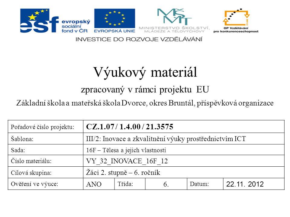 Výukový materiál zpracovaný v rámci projektu EU Základní škola a mateřská škola Dvorce, okres Bruntál, příspěvková organizace Pořadové číslo projektu: