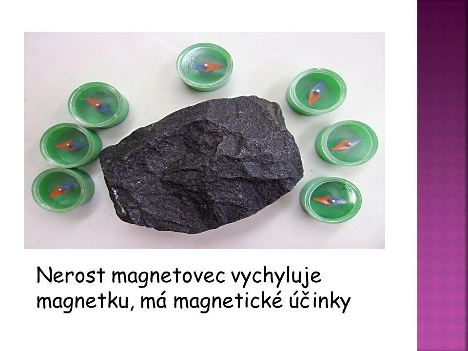 Nerost magnetovec vychyluje magnetku, má magnetické účinky