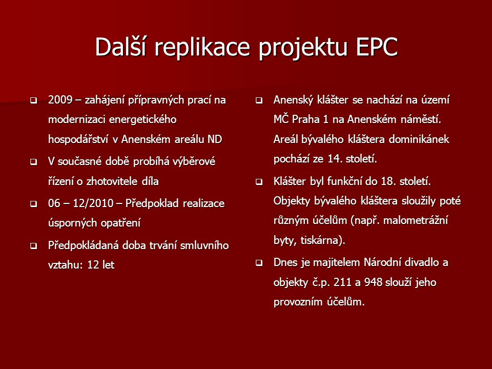 Další replikace projektu EPC  2009 – zahájení přípravných prací na modernizaci energetického hospodářství v Anenském areálu ND  V současné době prob