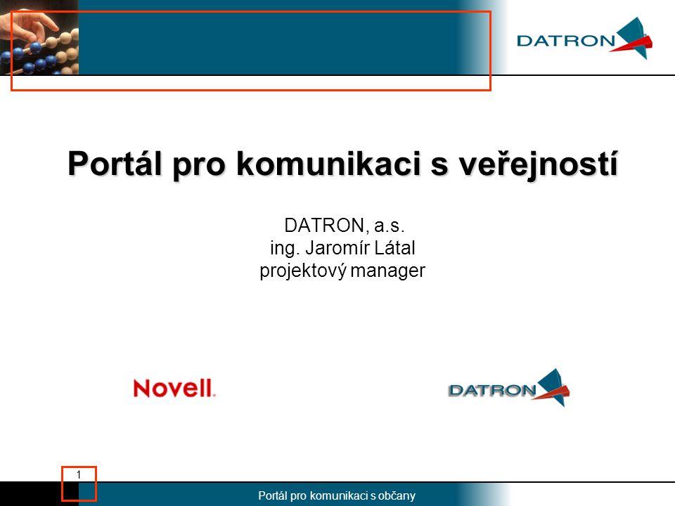 Nadpis Portál pro komunikaci s občany 1 Portál pro komunikaci s veřejností Portál pro komunikaci s veřejností DATRON, a.s.