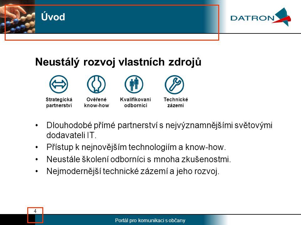 Nadpis Portál pro komunikaci s občany 4 Neustálý rozvoj vlastních zdrojů •Dlouhodobé přímé partnerství s nejvýznamnějšími světovými dodavateli IT.