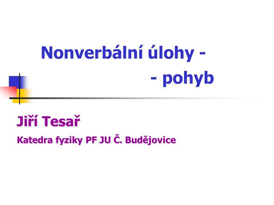 Nonverbální úlohy - - pohyb Katedrafyziky PF JU Č.