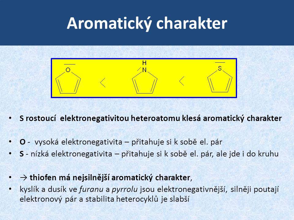 Aromatický charakter • S rostoucí elektronegativitou heteroatomu klesá aromatický charakter • O - vysoká elektronegativita – přitahuje si k sobě el. p