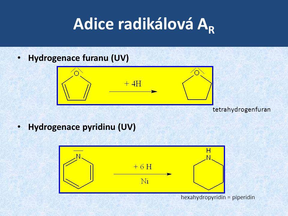 Adice radikálová A R • Hydrogenace furanu (UV) • Hydrogenace pyridinu (UV) tetrahydrogenfuran hexahydropyridin = piperidin
