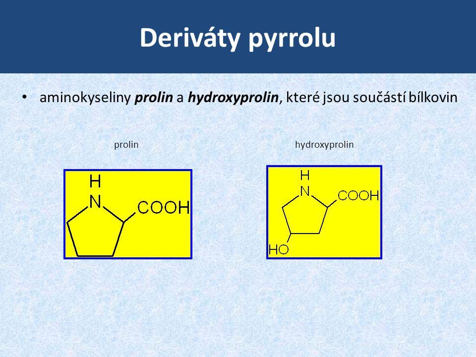 Deriváty pyrrolu • aminokyseliny prolin a hydroxyprolin, které jsou součástí bílkovin prolin hydroxyprolin