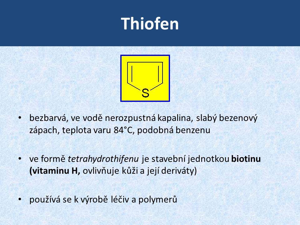 Thiofen • bezbarvá, ve vodě nerozpustná kapalina, slabý bezenový zápach, teplota varu 84°C, podobná benzenu • ve formě tetrahydrothifenu je stavební j