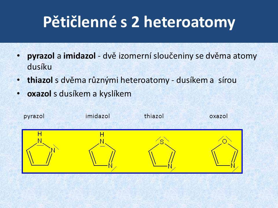 Pětičlenné s 2 heteroatomy • pyrazol a imidazol - dvě izomerní sloučeniny se dvěma atomy dusíku • thiazol s dvěma různými heteroatomy - dusíkem a síro